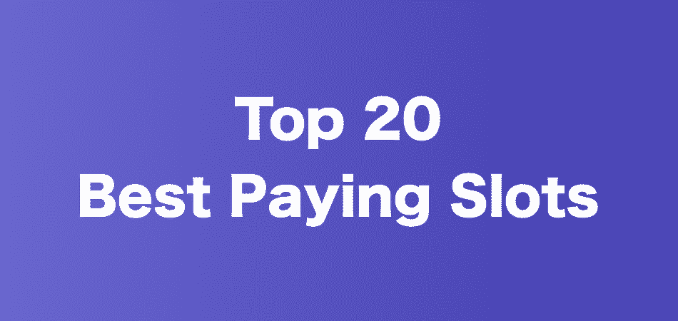 Top 20 Best Paying Slots