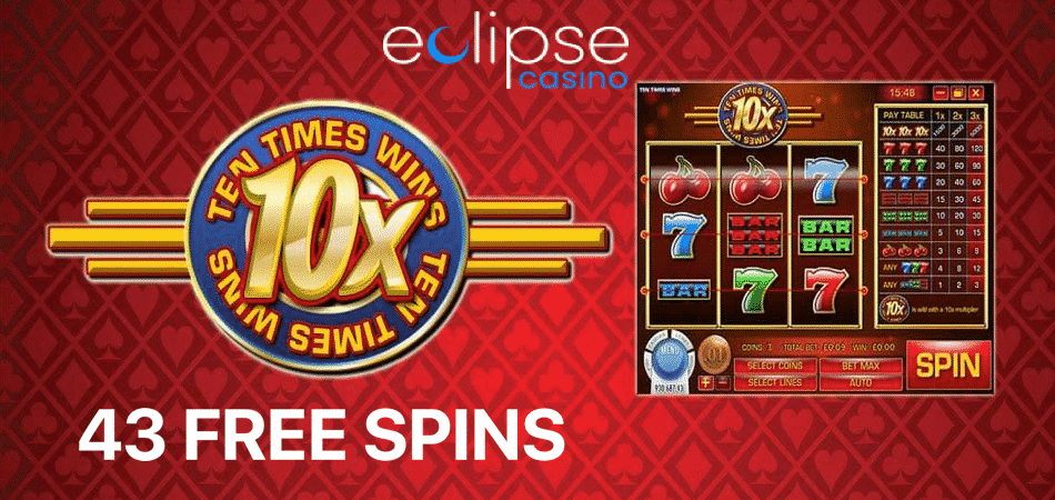 Ten Times Wins 43 free spins at Eclipse Casino